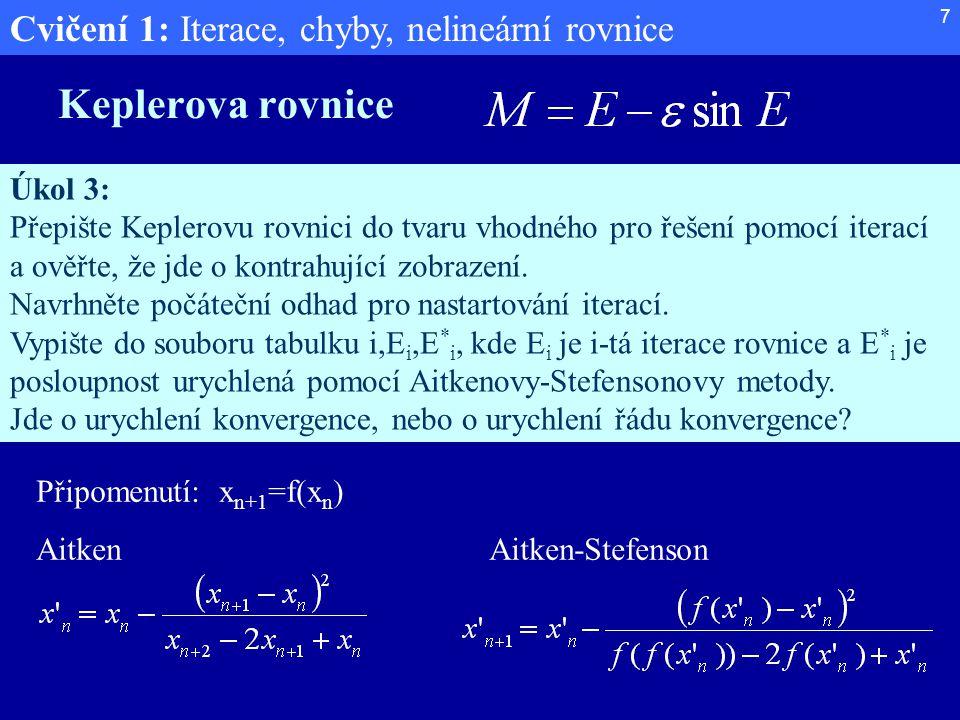 Cvičení 1: Iterace, chyby, nelineární rovnice 7 Keplerova rovnice Úkol 3: Přepište Keplerovu rovnici do tvaru vhodného pro řešení pomocí iterací a ově