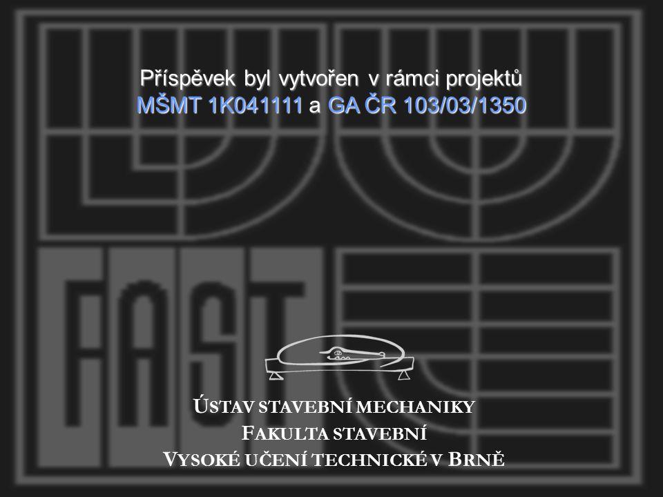 Příspěvek byl vytvořen v rámci projektů MŠMT 1K041111 a GA ČR 103/03/1350 Ú STAV STAVEBNÍ MECHANIKY F AKULTA STAVEBNÍ V YSOKÉ UČENÍ TECHNICKÉ V B RNĚ