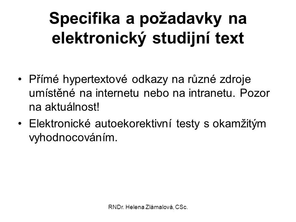 RNDr. Helena Zlámalová, CSc. Specifika a požadavky na elektronický studijní text Přímé hypertextové odkazy na různé zdroje umístěné na internetu nebo
