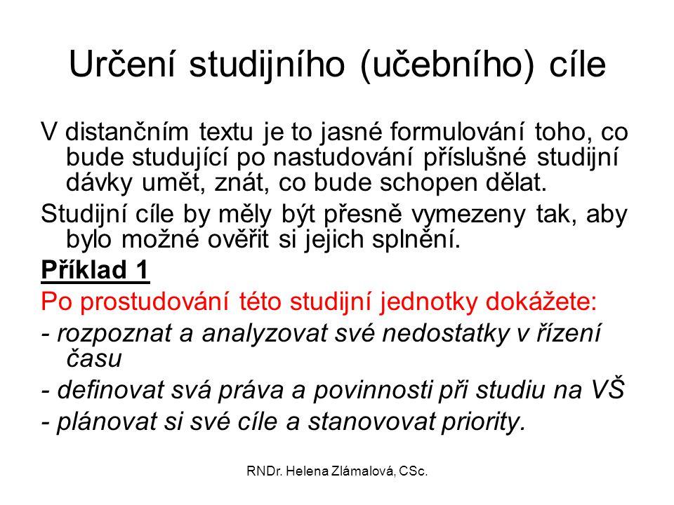 RNDr. Helena Zlámalová, CSc. Určení studijního (učebního) cíle V distančním textu je to jasné formulování toho, co bude studující po nastudování přísl