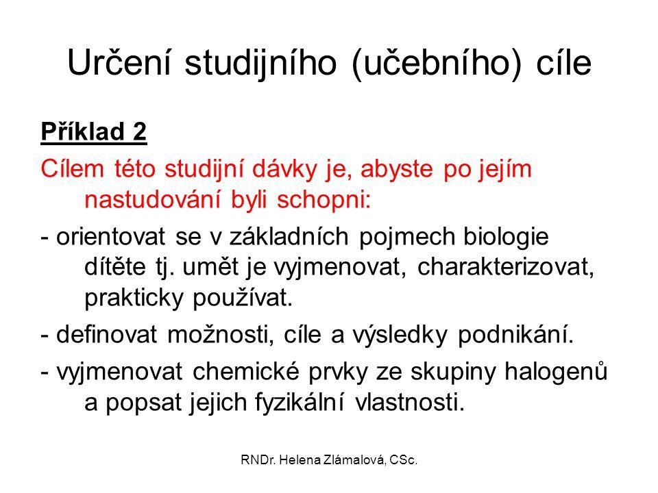 RNDr. Helena Zlámalová, CSc. Určení studijního (učebního) cíle Příklad 2 Cílem této studijní dávky je, abyste po jejím nastudování byli schopni: - ori