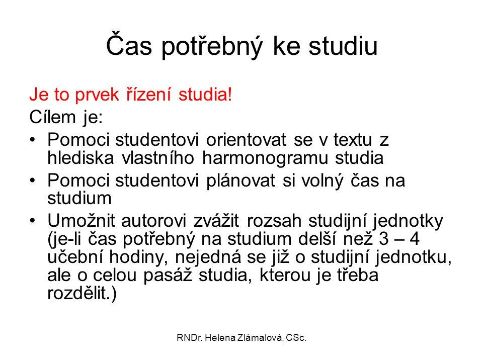 RNDr. Helena Zlámalová, CSc. Čas potřebný ke studiu Je to prvek řízení studia! Cílem je: Pomoci studentovi orientovat se v textu z hlediska vlastního