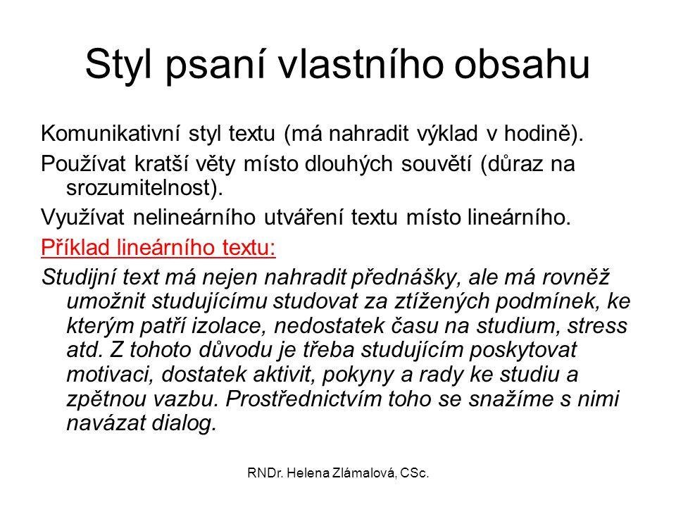 RNDr. Helena Zlámalová, CSc. Styl psaní vlastního obsahu Komunikativní styl textu (má nahradit výklad v hodině). Používat kratší věty místo dlouhých s