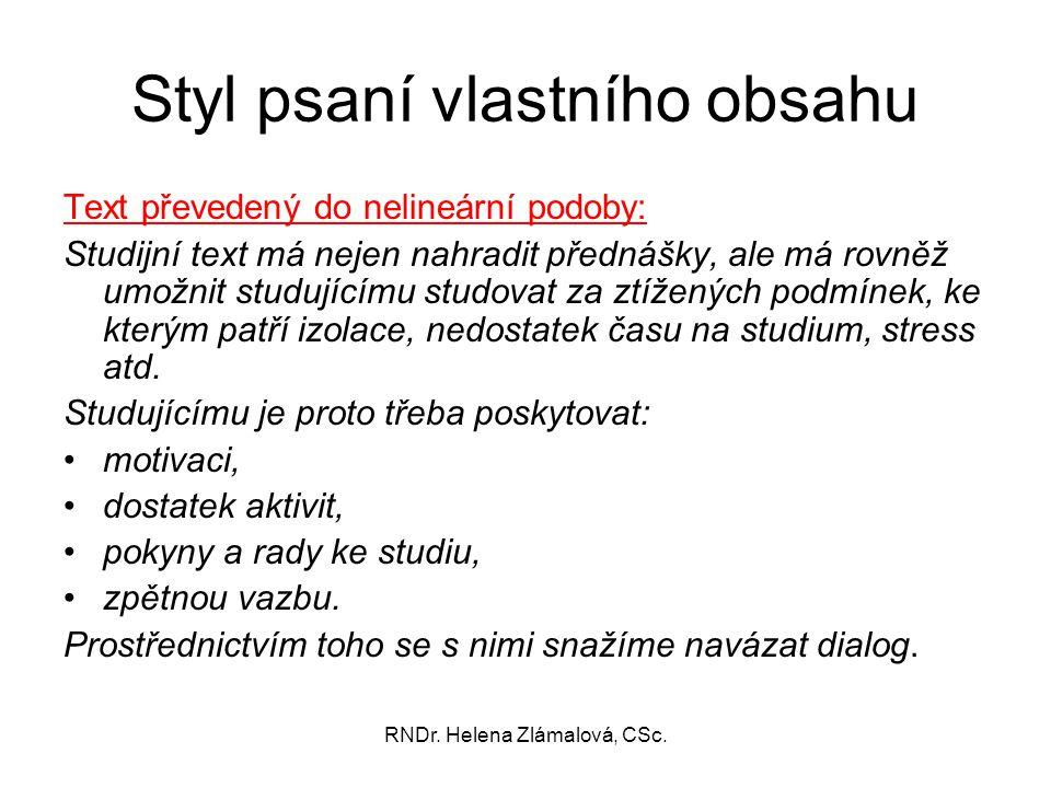 RNDr. Helena Zlámalová, CSc. Styl psaní vlastního obsahu Text převedený do nelineární podoby: Studijní text má nejen nahradit přednášky, ale má rovněž