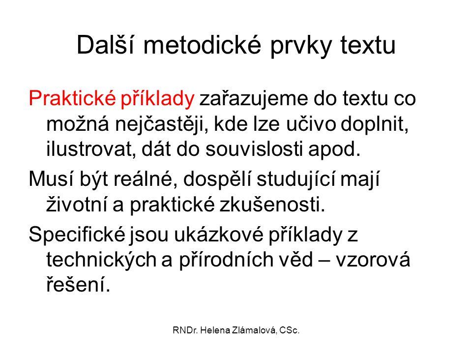 RNDr. Helena Zlámalová, CSc. Další metodické prvky textu Praktické příklady zařazujeme do textu co možná nejčastěji, kde lze učivo doplnit, ilustrovat