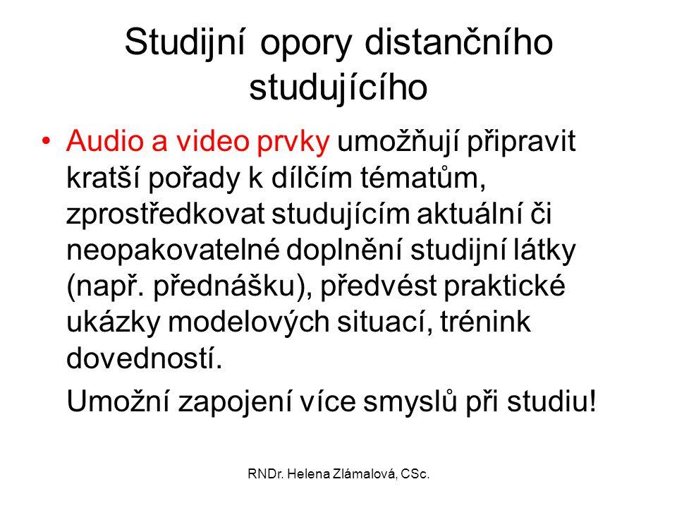 RNDr. Helena Zlámalová, CSc. Studijní opory distančního studujícího Audio a video prvky umožňují připravit kratší pořady k dílčím tématům, zprostředko