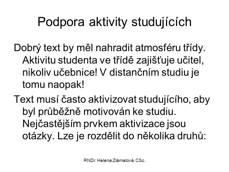 RNDr. Helena Zlámalová, CSc. Podpora aktivity studujících Dobrý text by měl nahradit atmosféru třídy. Aktivitu studenta ve třídě zajišťuje učitel, nik