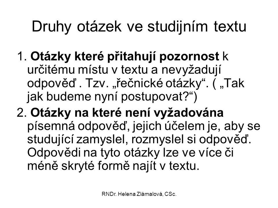 """RNDr. Helena Zlámalová, CSc. Druhy otázek ve studijním textu 1. Otázky které přitahují pozornost k určitému místu v textu a nevyžadují odpověď. Tzv. """""""