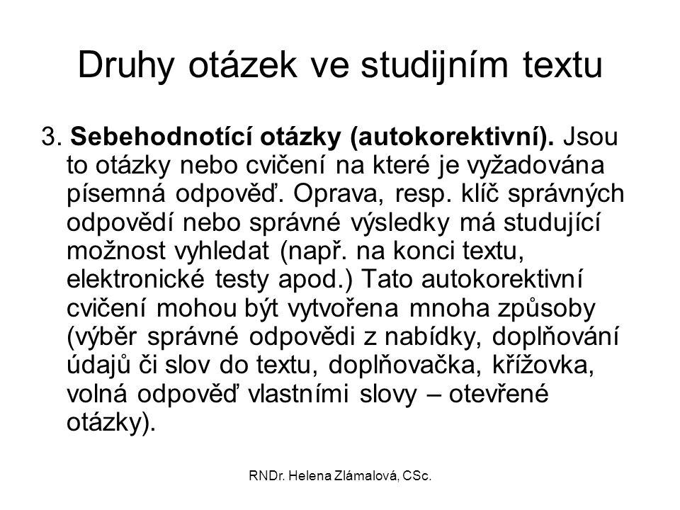 RNDr. Helena Zlámalová, CSc. Druhy otázek ve studijním textu 3. Sebehodnotící otázky (autokorektivní). Jsou to otázky nebo cvičení na které je vyžadov