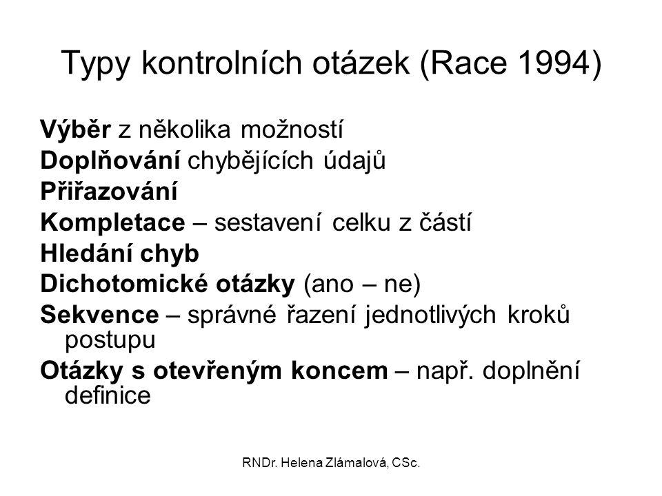 RNDr. Helena Zlámalová, CSc. Typy kontrolních otázek (Race 1994) Výběr z několika možností Doplňování chybějících údajů Přiřazování Kompletace – sesta