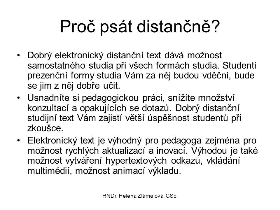 RNDr. Helena Zlámalová, CSc. Proč psát distančně? Dobrý elektronický distanční text dává možnost samostatného studia při všech formách studia. Student