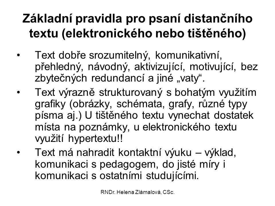 RNDr. Helena Zlámalová, CSc. Základní pravidla pro psaní distančního textu (elektronického nebo tištěného) Text dobře srozumitelný, komunikativní, pře