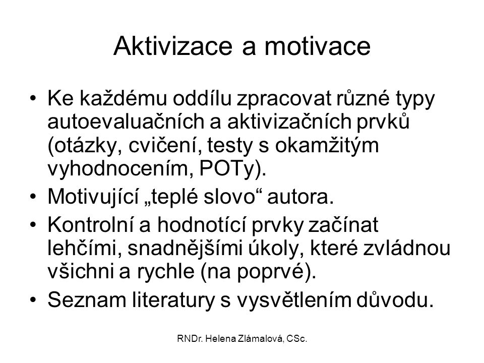 RNDr. Helena Zlámalová, CSc. Aktivizace a motivace Ke každému oddílu zpracovat různé typy autoevaluačních a aktivizačních prvků (otázky, cvičení, test