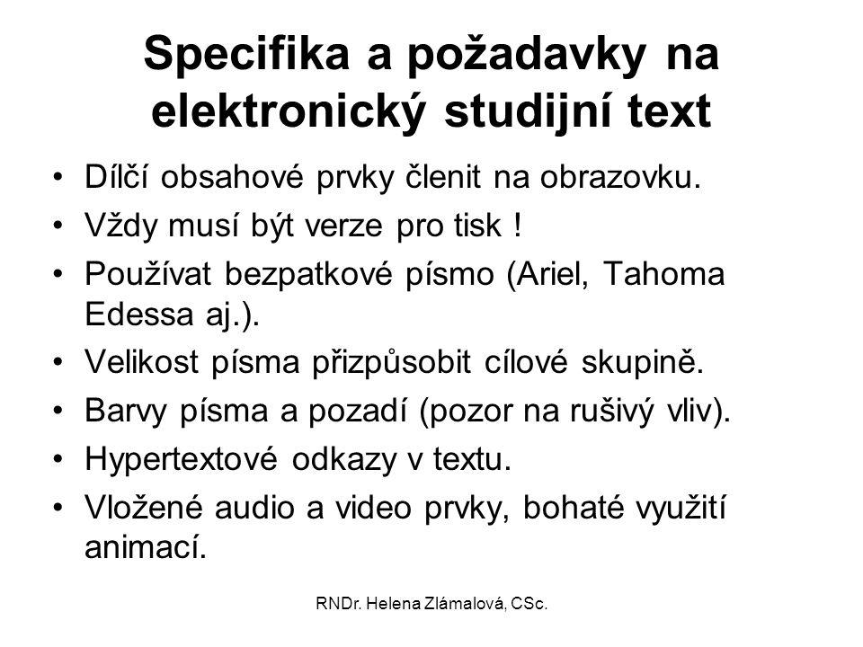 RNDr. Helena Zlámalová, CSc. Specifika a požadavky na elektronický studijní text Dílčí obsahové prvky členit na obrazovku. Vždy musí být verze pro tis