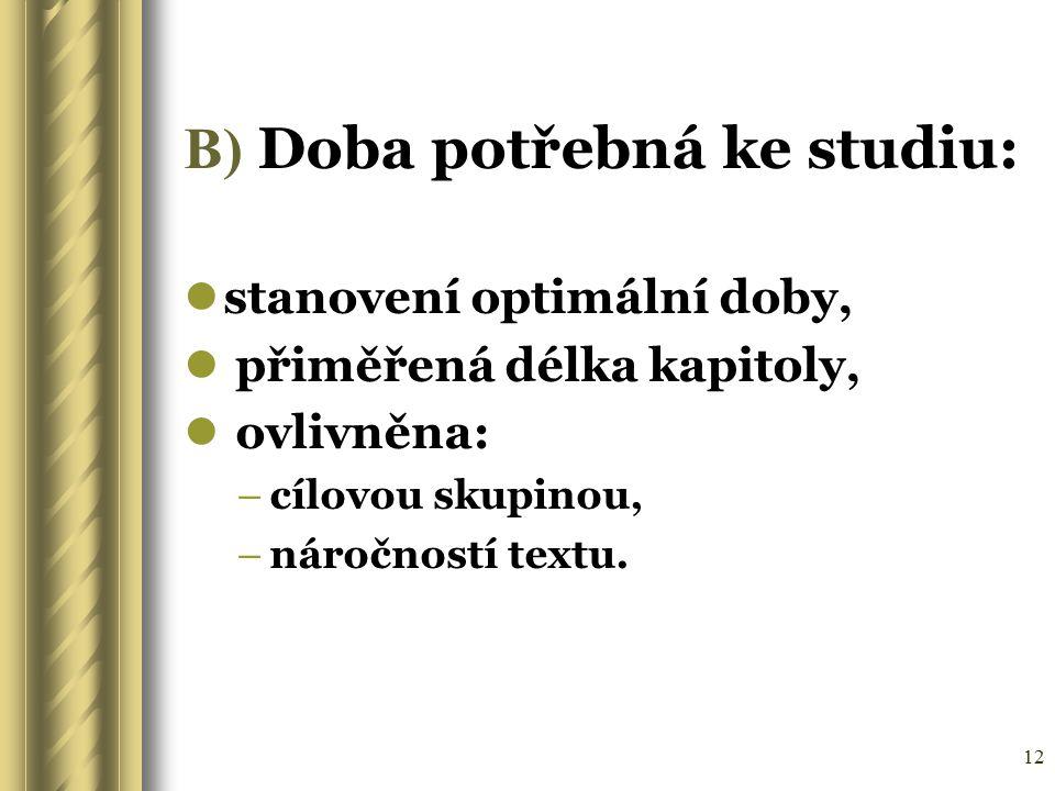12 B) Doba potřebná ke studiu: stanovení optimální doby, přiměřená délka kapitoly, ovlivněna: –cílovou skupinou, –náročností textu.