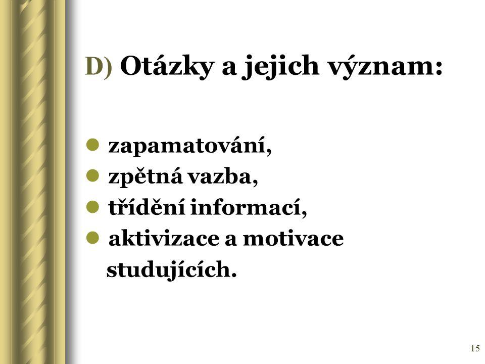15 D) Otázky a jejich význam: zapamatování, zpětná vazba, třídění informací, aktivizace a motivace studujících.