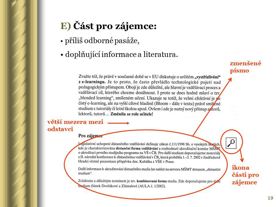 19 E) Část pro zájemce: příliš odborné pasáže, doplňující informace a literatura. větší mezera mezi odstavci zmenšené písmo ikona části pro zájemce