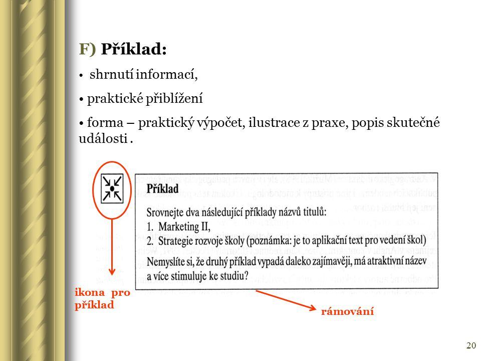 20 F) Příklad: shrnutí informací, praktické přiblížení forma – praktický výpočet, ilustrace z praxe, popis skutečné události. ikona pro příklad rámová
