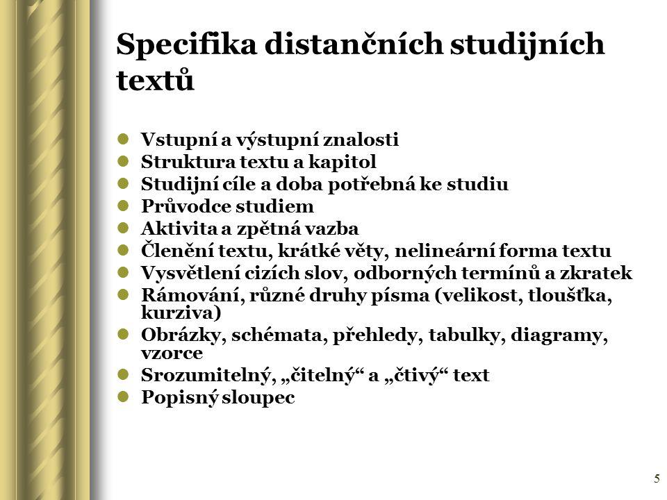 5 Specifika distančních studijních textů Vstupní a výstupní znalosti Struktura textu a kapitol Studijní cíle a doba potřebná ke studiu Průvodce studie