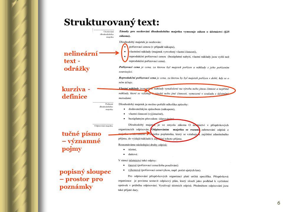6 Strukturovaný text: nelineární text - odrážky tučné písmo – významné pojmy kurziva - definice popisný sloupec – prostor pro poznámky