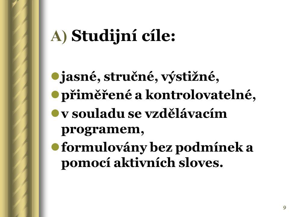 9 A) Studijní cíle: jasné, stručné, výstižné, přiměřené a kontrolovatelné, v souladu se vzdělávacím programem, formulovány bez podmínek a pomocí aktiv