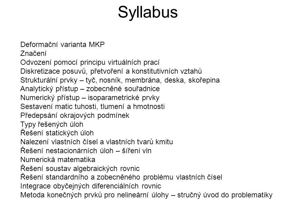Syllabus Deformační varianta MKP Značení Odvození pomocí principu virtuálních prací Diskretizace posuvů, přetvoření a konstitutivních vztahů Strukturá