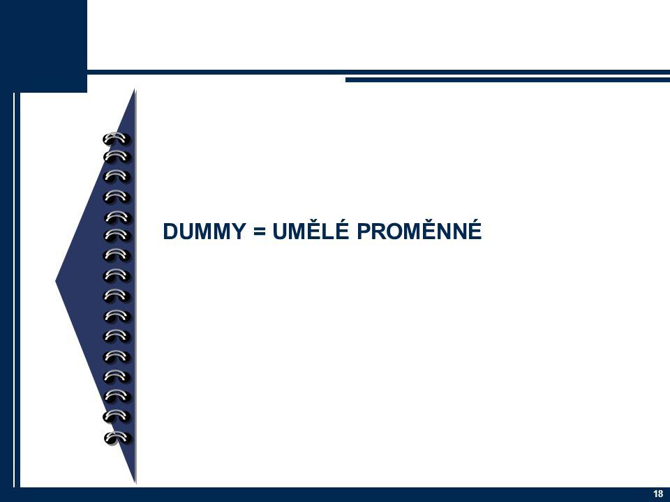18 DUMMY = UMĚLÉ PROMĚNNÉ