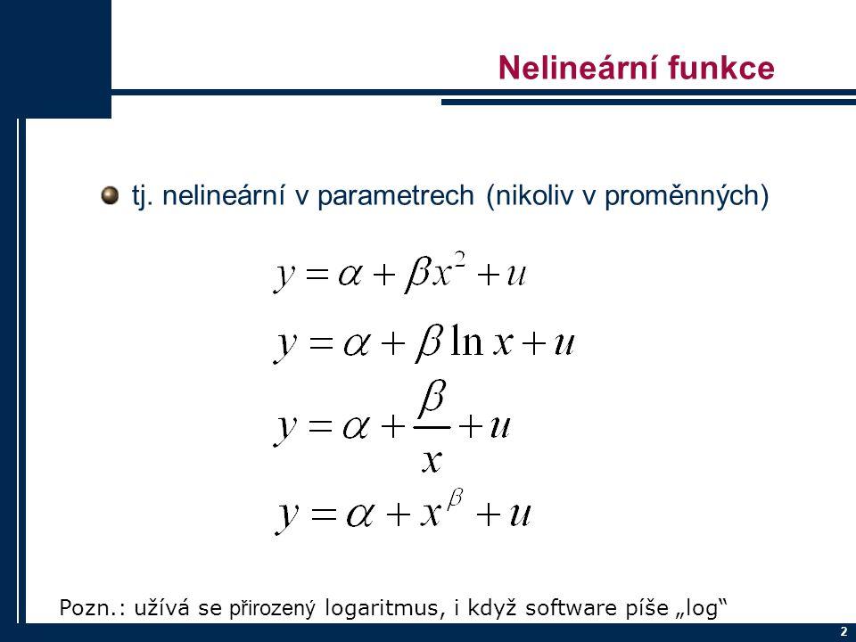 """2 Nelineární funkce tj. nelineární v parametrech (nikoliv v proměnných) Pozn.: užívá se přirozený logaritmus, i když software píše """"log"""""""