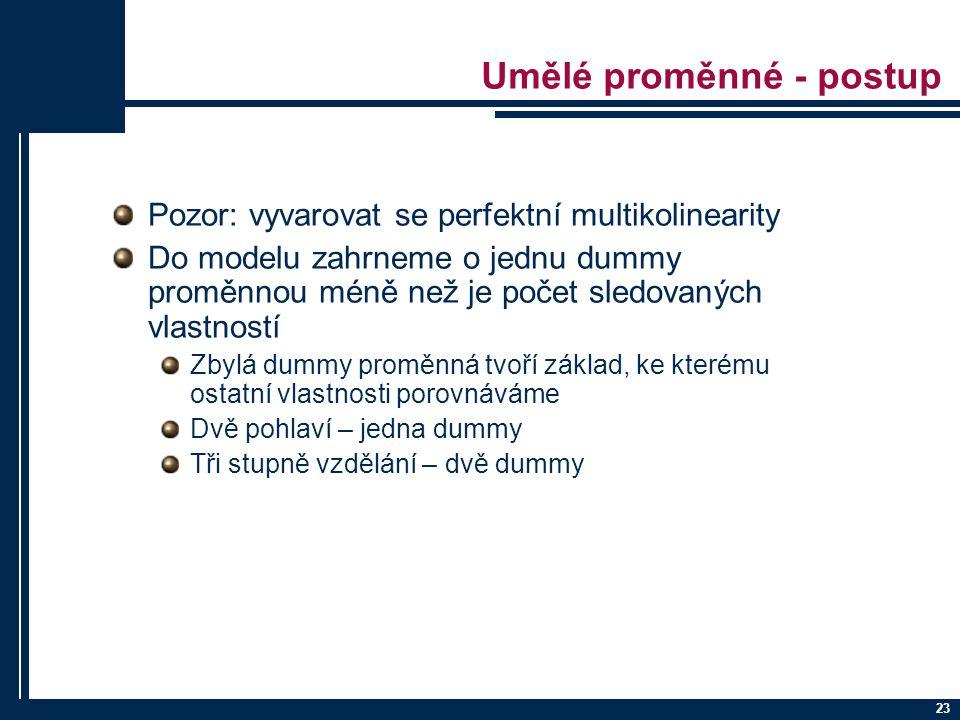 23 Umělé proměnné - postup Pozor: vyvarovat se perfektní multikolinearity Do modelu zahrneme o jednu dummy proměnnou méně než je počet sledovaných vla