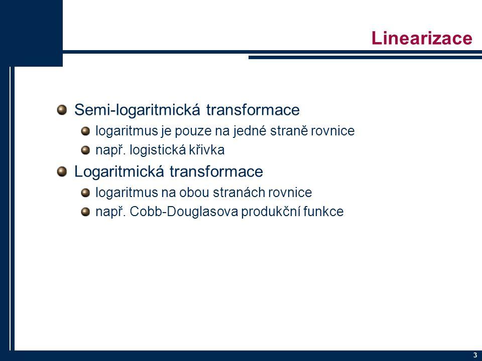 3 Linearizace Semi-logaritmická transformace logaritmus je pouze na jedné straně rovnice např. logistická křivka Logaritmická transformace logaritmus
