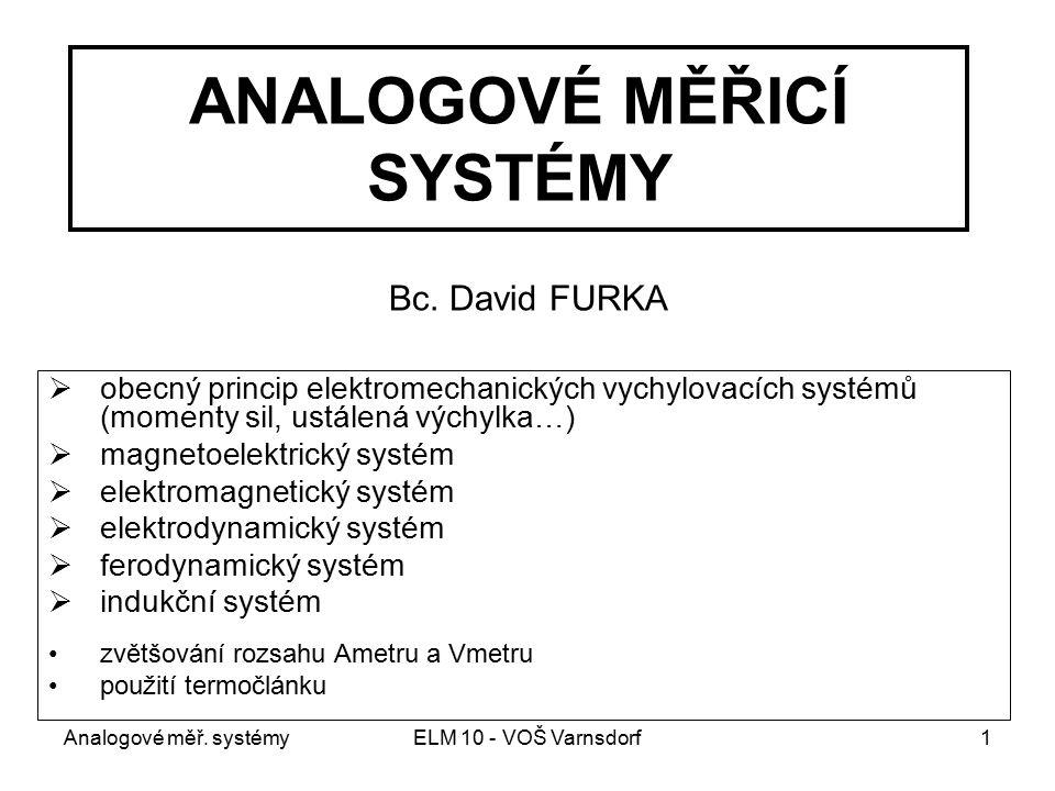 Analogové měř. systémyELM 10 - VOŠ Varnsdorf1 ANALOGOVÉ MĚŘICÍ SYSTÉMY  obecný princip elektromechanických vychylovacích systémů (momenty sil, ustále