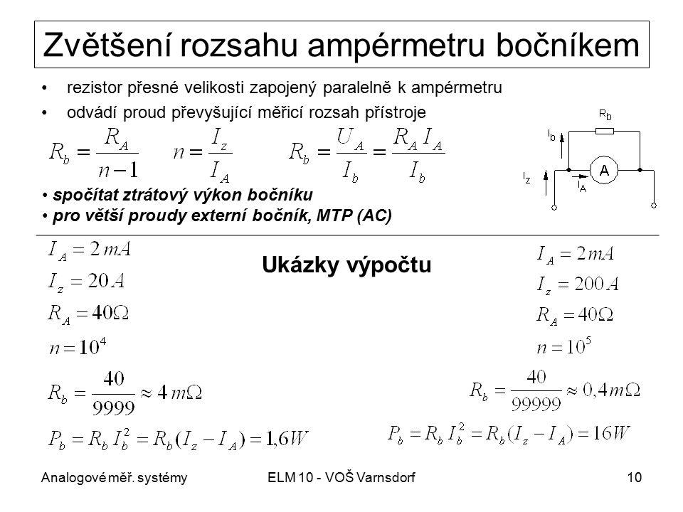 Analogové měř. systémyELM 10 - VOŠ Varnsdorf10 Zvětšení rozsahu ampérmetru bočníkem rezistor přesné velikosti zapojený paralelně k ampérmetru odvádí p