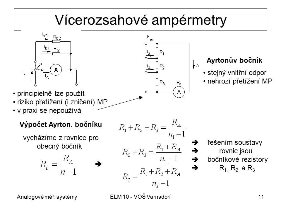 Analogové měř. systémyELM 10 - VOŠ Varnsdorf11 Vícerozsahové ampérmetry principielně lze použít riziko přetížení (i zničení) MP v praxi se nepoužívá A