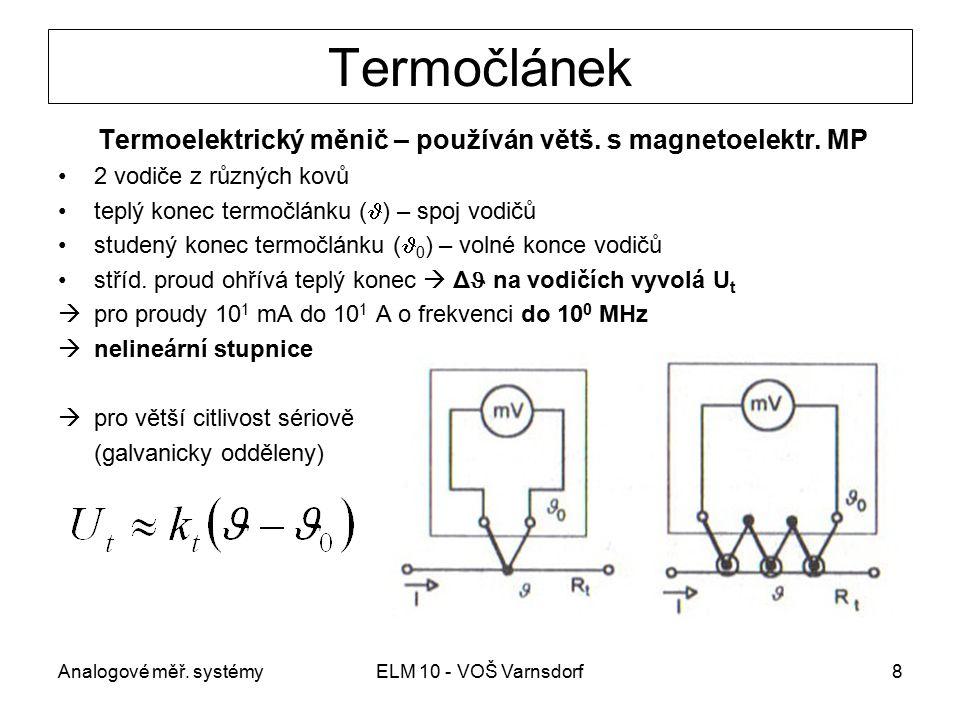Analogové měř. systémyELM 10 - VOŠ Varnsdorf8 Termočlánek Termoelektrický měnič – používán větš. s magnetoelektr. MP 2 vodiče z různých kovů teplý kon