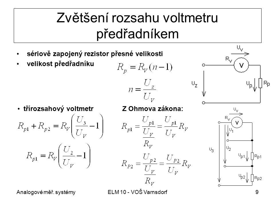 Analogové měř. systémyELM 10 - VOŠ Varnsdorf9 Zvětšení rozsahu voltmetru předřadníkem sériově zapojený rezistor přesné velikosti velikost předřadníku