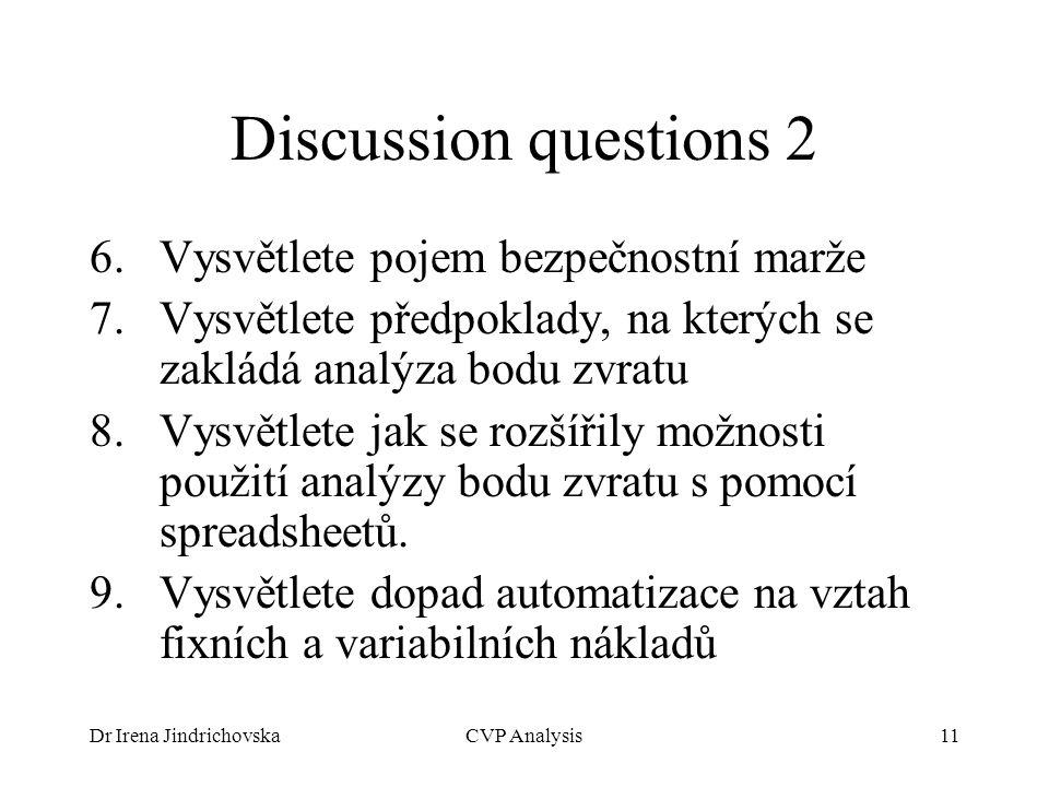 Dr Irena JindrichovskaCVP Analysis11 Discussion questions 2 6.Vysvětlete pojem bezpečnostní marže 7.Vysvětlete předpoklady, na kterých se zakládá anal