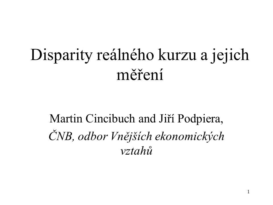 1 Disparity reálného kurzu a jejich měření Martin Cincibuch and Jiří Podpiera, ČNB, odbor Vnějších ekonomických vztahů