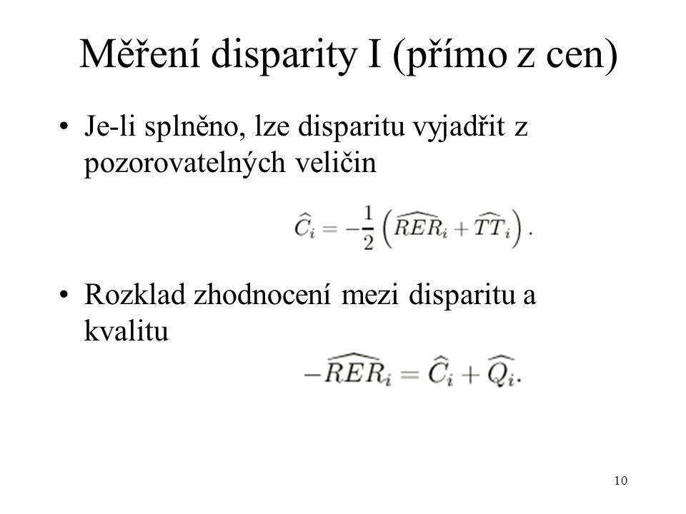 10 Je-li splněno, lze disparitu vyjadřit z pozorovatelných veličin Rozklad zhodnocení mezi disparitu a kvalitu Měření disparity I (přímo z cen)