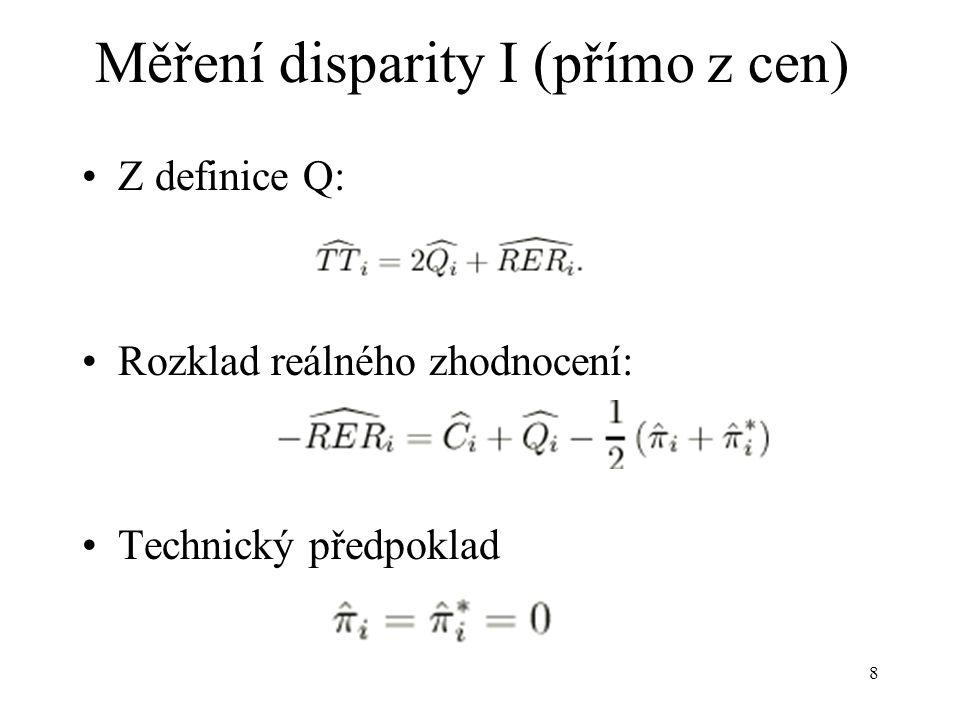 8 Z definice Q: Rozklad reálného zhodnocení: Technický předpoklad Měření disparity I (přímo z cen)