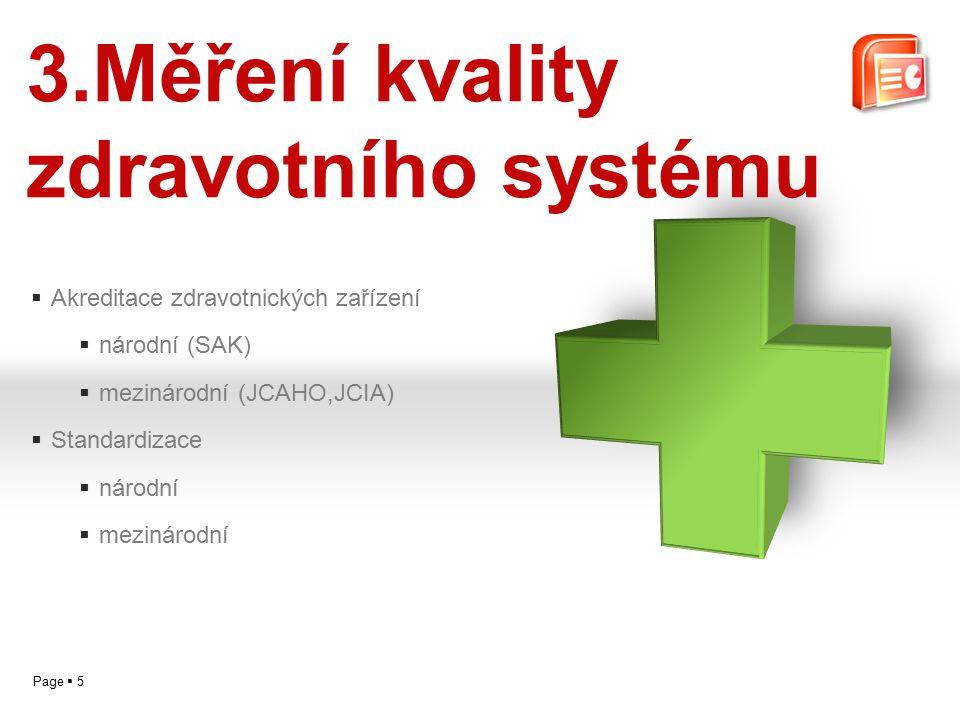 Page  5  Akreditace zdravotnických zařízení  národní (SAK)  mezinárodní (JCAHO,JCIA)  Standardizace  národní  mezinárodní 3.Měření kvality zdravotního systému