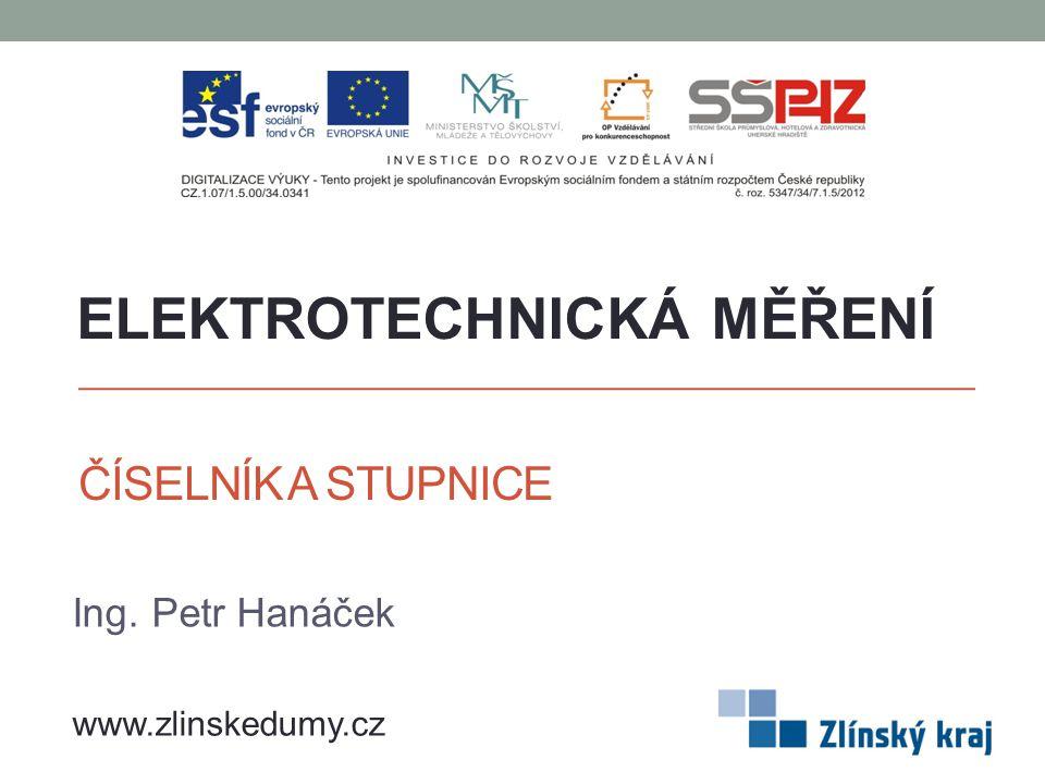 ČÍSELNÍK A STUPNICE Ing. Petr Hanáček ELEKTROTECHNICKÁ MĚŘENÍ www.zlinskedumy.cz