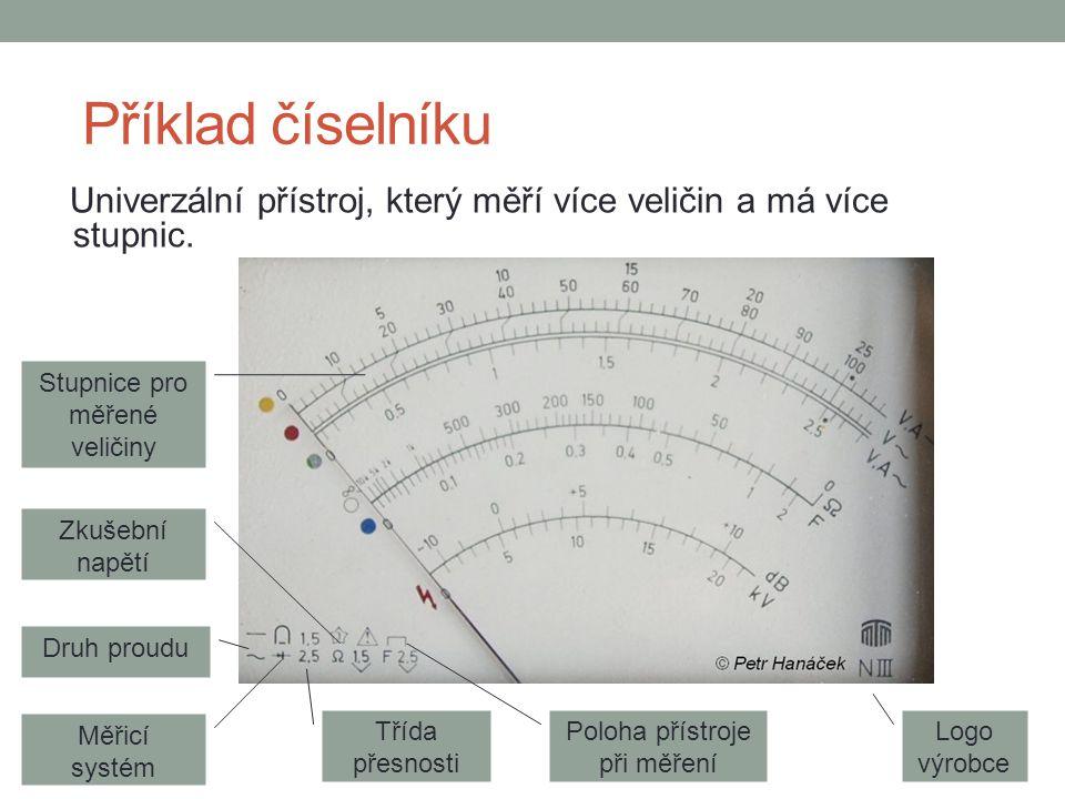 Příklad číselníku Univerzální přístroj, který měří více veličin a má více stupnic. Druh proudu Měřicí systém Třída přesnosti Zkušební napětí Poloha př