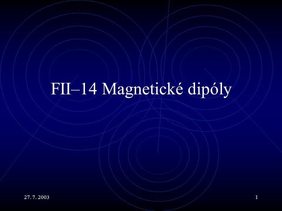 27. 7. 20031 FII–14 Magnetické dipóly