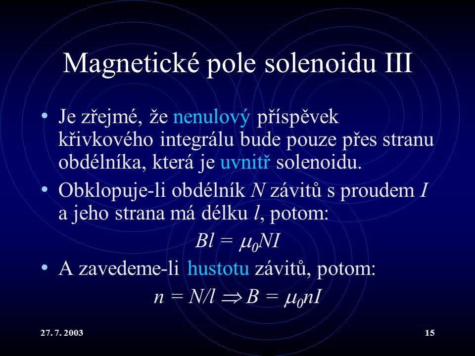 27. 7. 200315 Magnetické pole solenoidu III Je zřejmé, že nenulový příspěvek křivkového integrálu bude pouze přes stranu obdélníka, která je uvnitř so