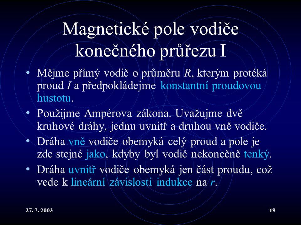 27. 7. 200319 Magnetické pole vodiče konečného průřezu I Mějme přímý vodič o průměru R, kterým protéká proud I a předpokládejme konstantní proudovou h