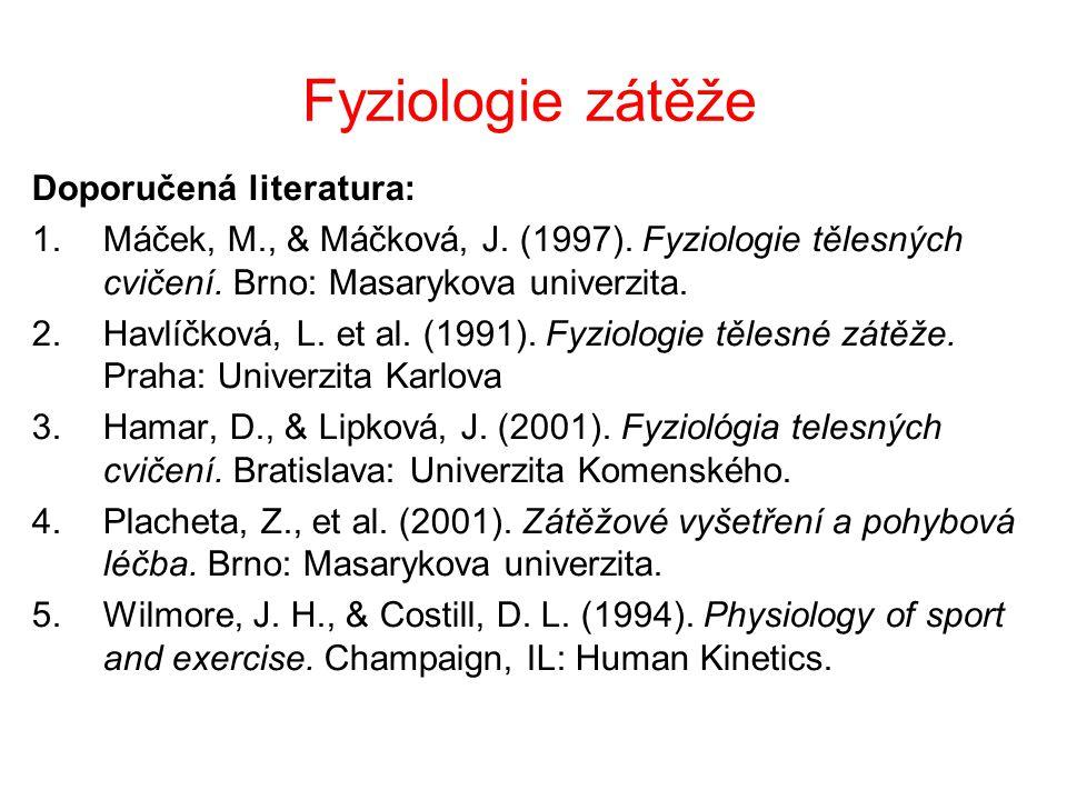 Fyziologie zátěže Doporučená literatura: 1.Máček, M., & Máčková, J. (1997). Fyziologie tělesných cvičení. Brno: Masarykova univerzita. 2.Havlíčková, L