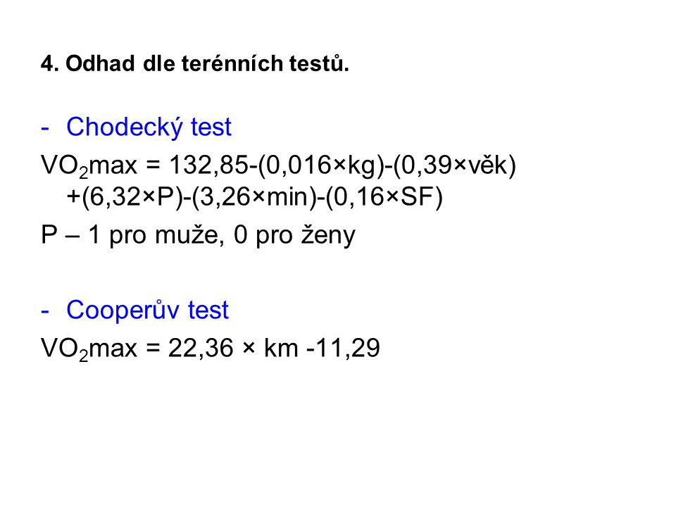 -Chodecký test VO 2 max = 132,85-(0,016×kg)-(0,39×věk) +(6,32×P)-(3,26×min)-(0,16×SF) P – 1 pro muže, 0 pro ženy -Cooperův test VO 2 max = 22,36 × km