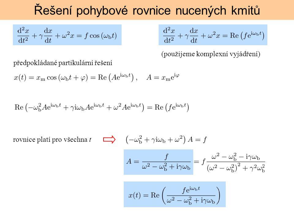 Řešení pohybové rovnice nucených kmitů předpokládané partikulární řešení rovnice platí pro všechna t (použijeme komplexní vyjádření)