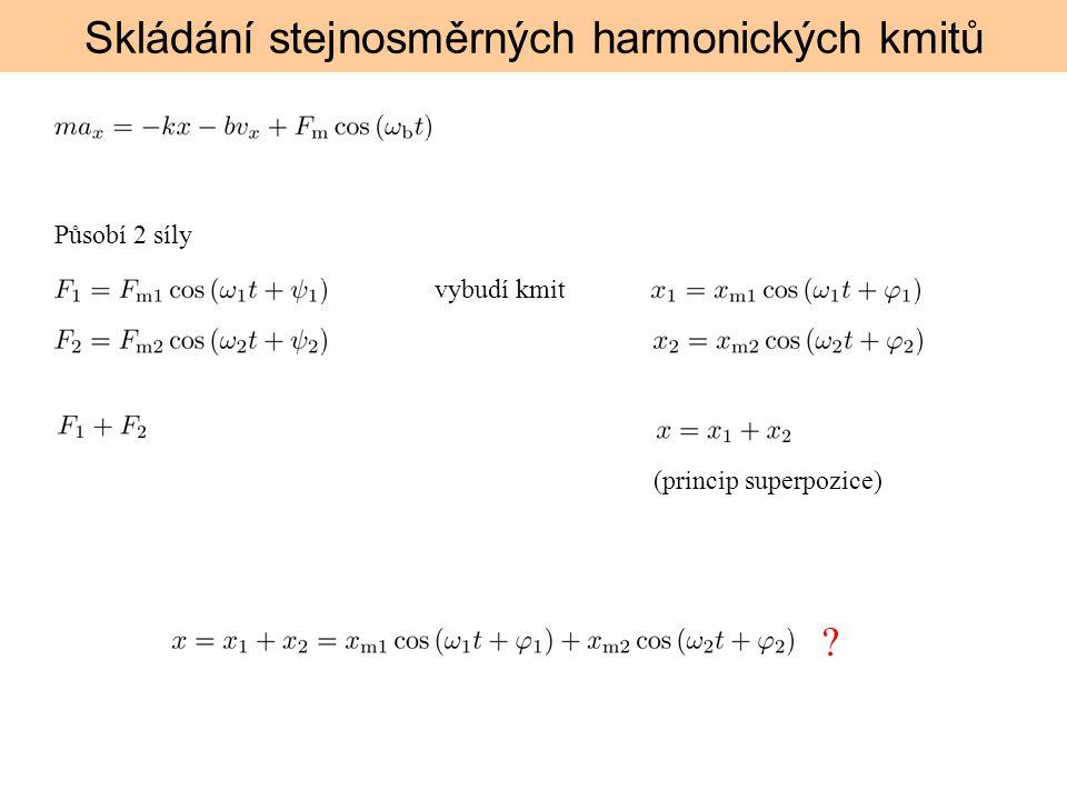 Skládání stejnosměrných harmonických kmitů Působí 2 síly vybudí kmit (princip superpozice) ?