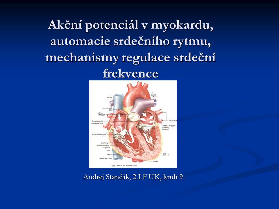 Akční potenciál v myokardu, automacie srdečního rytmu, mechanismy regulace srdeční frekvence Andrej Stančák, 2.LF UK, kruh 9.